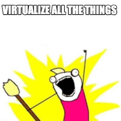 virtualize-all-the-things