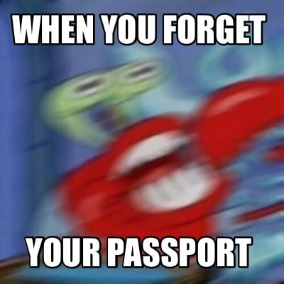 Meme Creator - Funny when you forget your passport Meme Generator at