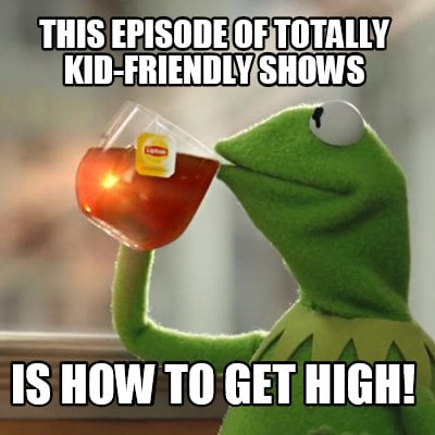 this-episode-of-totally-kid-friendly-shows-is-how-to-get-high