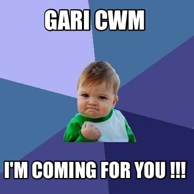 gari-cwm-im-coming-for-you-