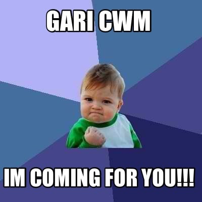 gari-cwm-im-coming-for-you
