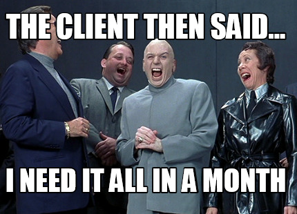 the-client-then-said...-i-need-it-all-in-a-month