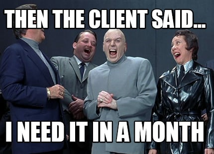 then-the-client-said...-i-need-it-in-a-month
