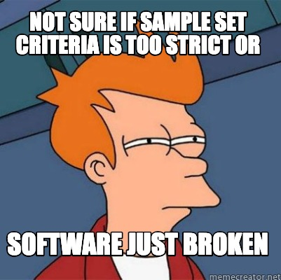 not-sure-if-sample-set-criteria-is-too-strict-or-software-just-broken