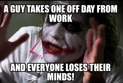 a-guy-takes-one-off-day-from-work-and-everyone-loses-their-minds