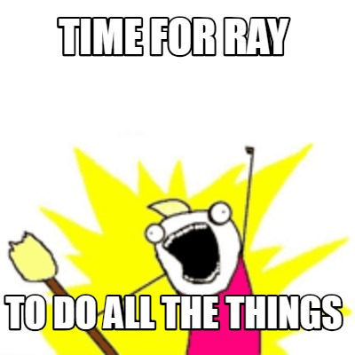 time-for-ray-to-do-all-the-things