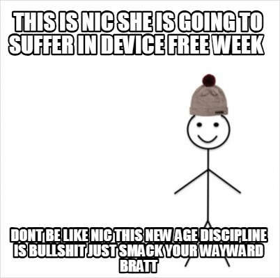 this-is-nic-she-is-going-to-suffer-in-device-free-week-dont-be-like-nic-this-new