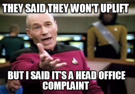 they-said-they-wont-uplift-but-i-said-its-a-head-office-complaint