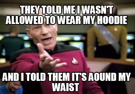 they-told-me-i-wasnt-allowed-to-wear-my-hoodie-and-i-told-them-its-aound-my-wais