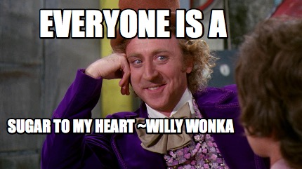 everyone-is-a-sugar-to-my-heart-willy-wonka