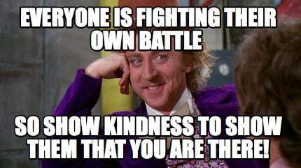 everyone-is-fighting-their-own-battle-so-show-kindness-to-show-them-that-you-are