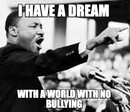 i-have-a-dream-with-a-world-with-no-bullying