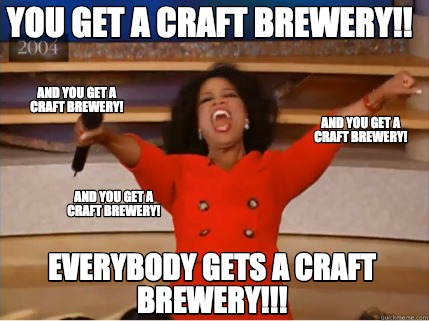you-get-a-craft-brewery-everybody-gets-a-craft-brewery-and-you-get-a-craft-brewe
