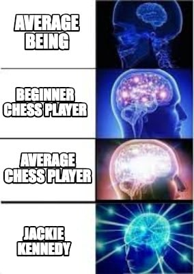average-being-beginner-chess-player-average-chess-player-jackie-kennedy