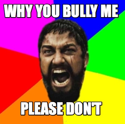 why-you-bully-me-please-dont09