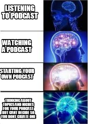 listening-to-podcast-watching-a-podcast-starting-your-own-podcast-thinking-about