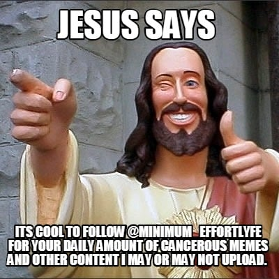 jesus-says-its-cool-to-follow-minimum_effortlyfe-for-your-daily-amount-of-cancer
