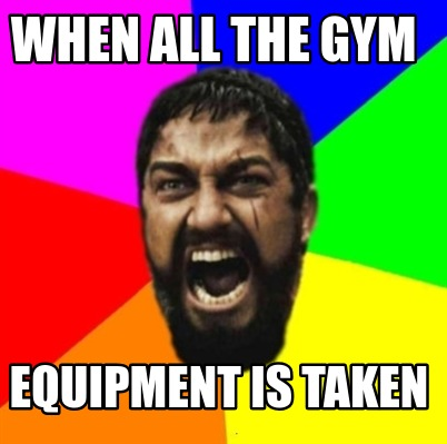 when-all-the-gym-equipment-is-taken