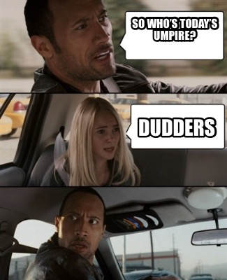 so-whos-todays-umpire-dudders