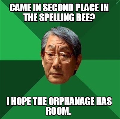 came-in-second-place-in-the-spelling-bee-i-hope-the-orphanage-has-room