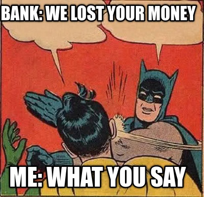 bank-we-lost-your-money-me-what-you-say