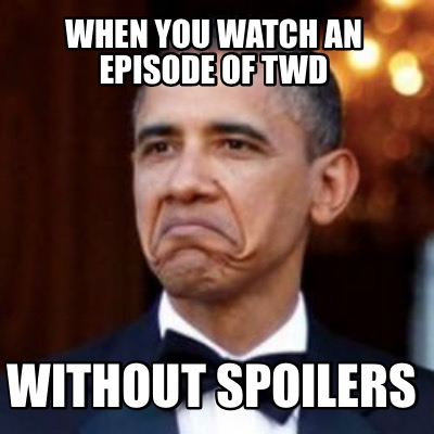 when-you-watch-an-episode-of-twd-without-spoilers