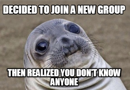 decided-to-join-a-new-group-then-realized-you-dont-know-anyone