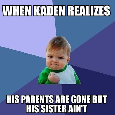 when-kaden-realizes-his-parents-are-gone-but-his-sister-aint
