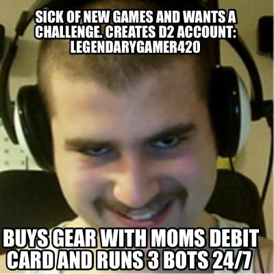 sick-of-new-games-and-wants-a-challenge.-creates-d2-account-legendarygamer420-bu