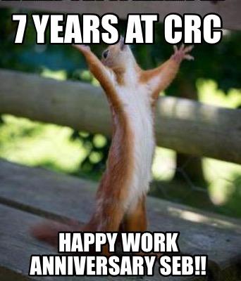 Meme Creator - Funny 7 years at CRC Happy Work Anniversary