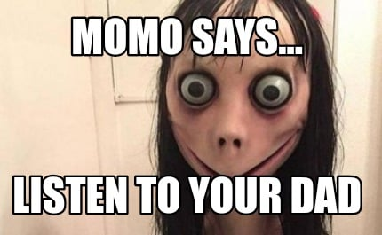 momo-says...-listen-to-your-dad