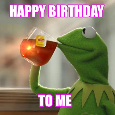Meme Creator Funny Happy Birthday To Me Meme Generator At Memecreator Org