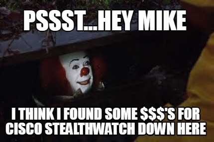 pssst...hey-mike-i-think-i-found-some-s-for-cisco-stealthwatch-down-here