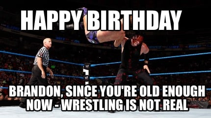 Meme Creator Funny Happy Birthday Brandon Since Youre Old Enough