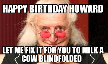 happy-birthday-howard-let-me-fix-it-for-you-to-milk-a-cow-blindfolded