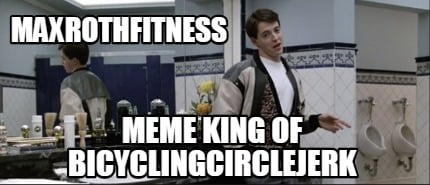 maxrothfitness-meme-king-of-bicyclingcirclejerk