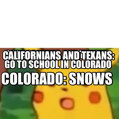 Meme Creator - Funny Californians and Texans: Go to school in