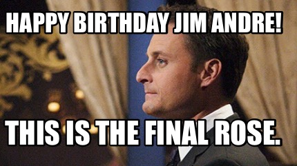happy-birthday-jim-andre-this-is-the-final-rose