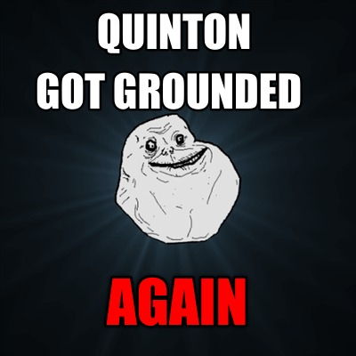 quinton-got-grounded-again