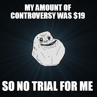 my-amount-of-controversy-was-19-so-no-trial-for-me