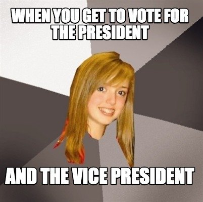 when-you-get-to-vote-for-the-president-and-the-vice-president