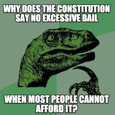 why-does-the-constitution-say-no-excessive-bail-when-most-people-cannot-afford-i
