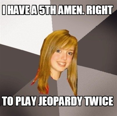i-have-a-5th-amen.-right-to-play-jeopardy-twice
