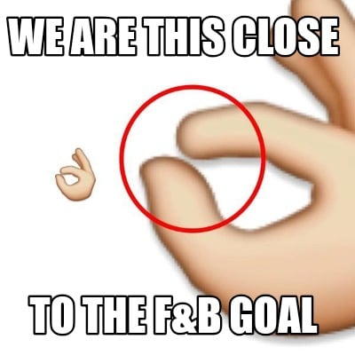 we-are-this-close-to-the-fb-goal