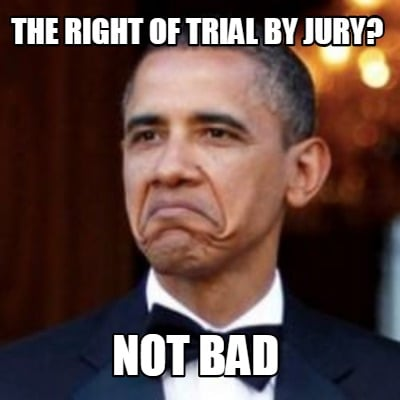 the-right-of-trial-by-jury-not-bad