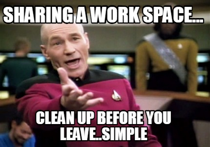 sharing-a-work-space...-clean-up-before-you-leave..simple