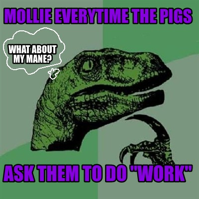 mollie-everytime-the-pigs-ask-them-to-do-work-what-about-my-mane
