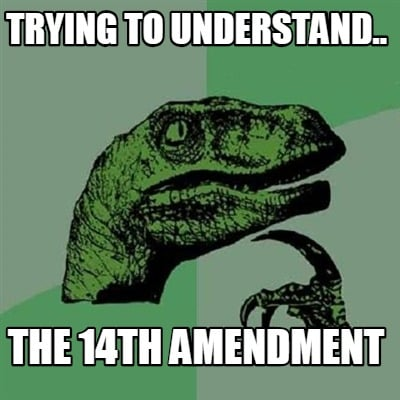 trying-to-understand..-the-14th-amendment