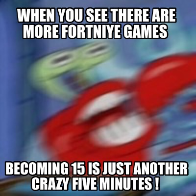 when-you-see-there-are-more-fortniye-games-becoming-15-is-just-another-crazy-fiv