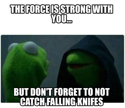 the-force-is-strong-with-you...-but-dont-forget-to-not-catch-falling-knifes